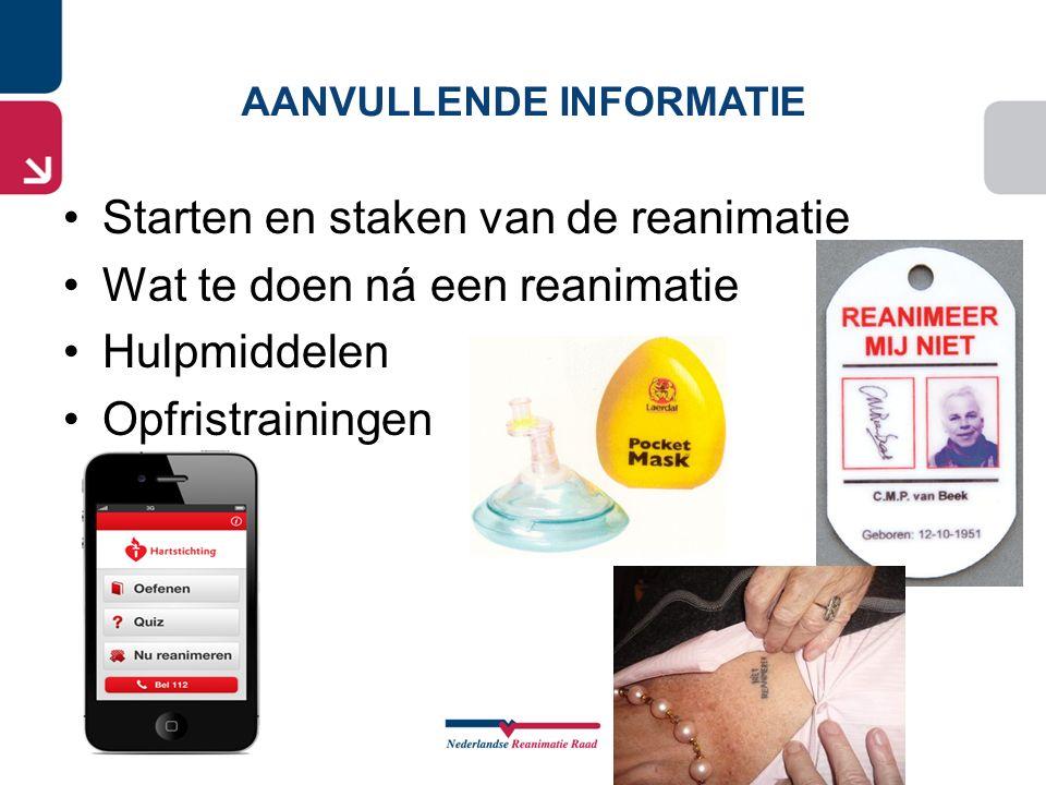 AANVULLENDE INFORMATIE Starten en staken van de reanimatie Wat te doen ná een reanimatie Hulpmiddelen Opfristrainingen