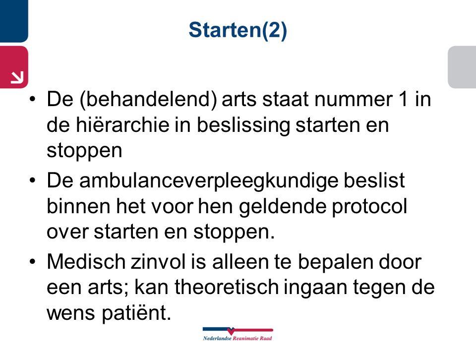 Starten(2) De (behandelend) arts staat nummer 1 in de hiërarchie in beslissing starten en stoppen De ambulanceverpleegkundige beslist binnen het voor