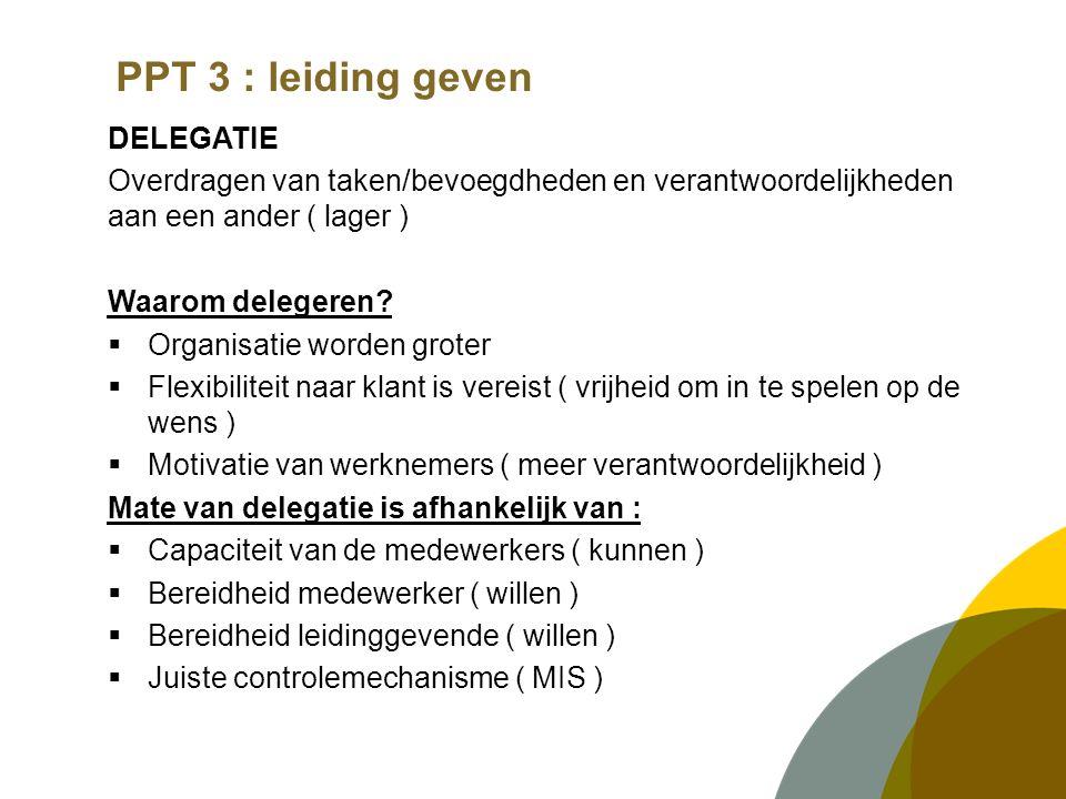 PPT 3 : leiding geven DELEGATIE Overdragen van taken/bevoegdheden en verantwoordelijkheden aan een ander ( lager ) Waarom delegeren.