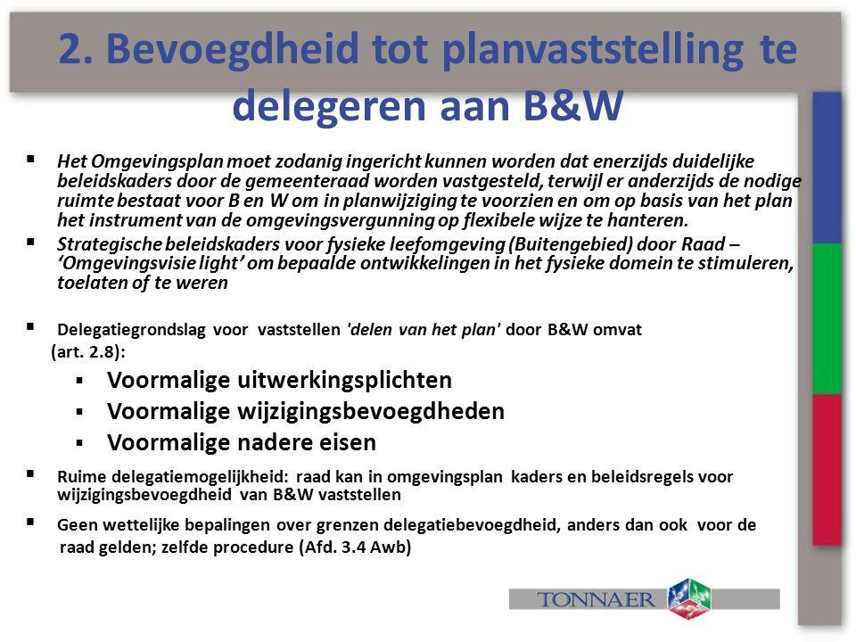 2. Bevoegdheid tot planvaststelling te delegeren aan B&W  Het Omgevingsplan moet zodanig ingericht kunnen worden dat enerzijds duidelijke beleidskade