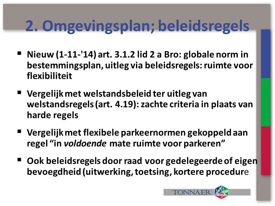 2. Omgevingsplan; beleidsregels  Nieuw (1-11-'14) art. 3.1.2 lid 2 a Bro: globale norm in bestemmingsplan, uitleg via beleidsregels: ruimte voor flex