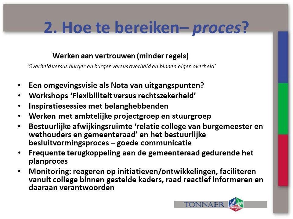 2. Hoe te bereiken– proces? Werken aan vertrouwen (minder regels) 'Overheid versus burger en burger versus overheid en binnen eigen overheid' Een omge