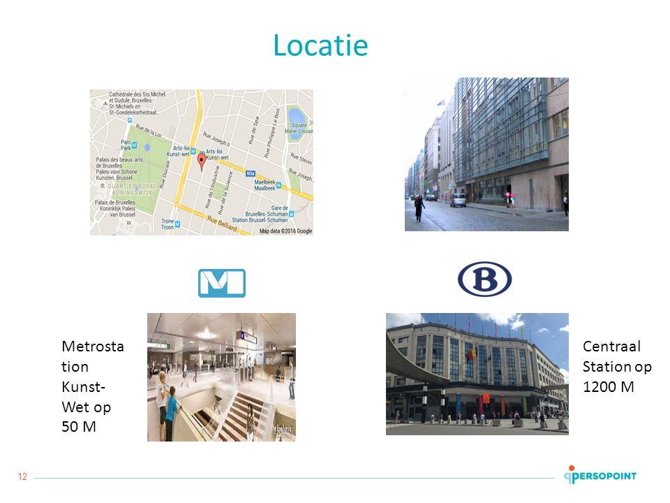 12 Locatie Metrosta tion Kunst- Wet op 50 M Centraal Station op 1200 M