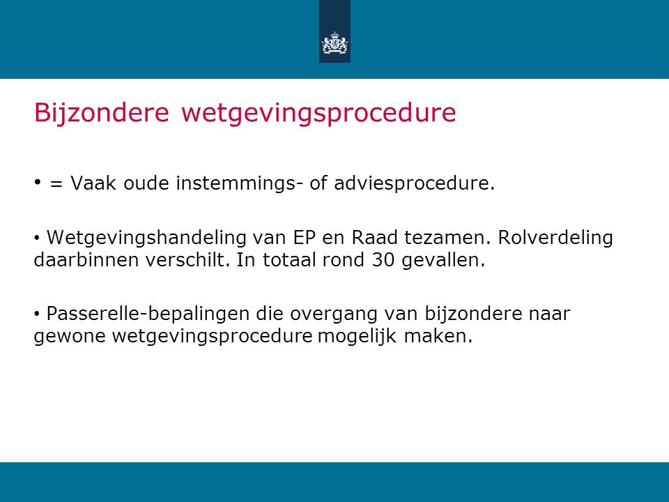 Bijzondere wetgevingsprocedure = Vaak oude instemmings- of adviesprocedure. Wetgevingshandeling van EP en Raad tezamen. Rolverdeling daarbinnen versch