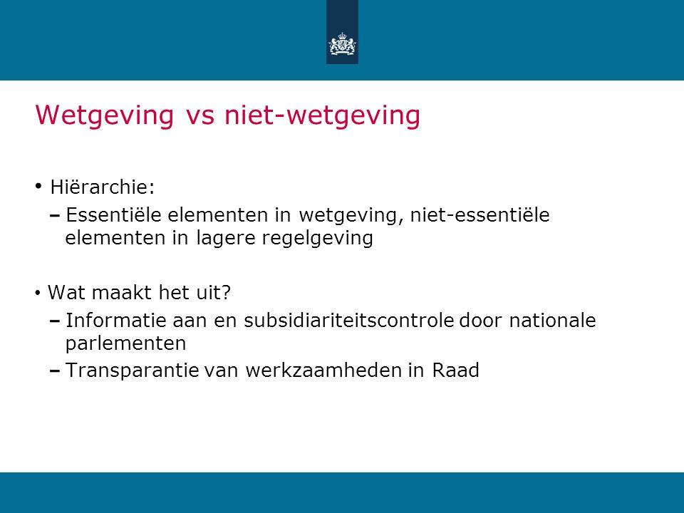 Wetgeving vs niet-wetgeving Hiërarchie: Essentiële elementen in wetgeving, niet-essentiële elementen in lagere regelgeving Wat maakt het uit.