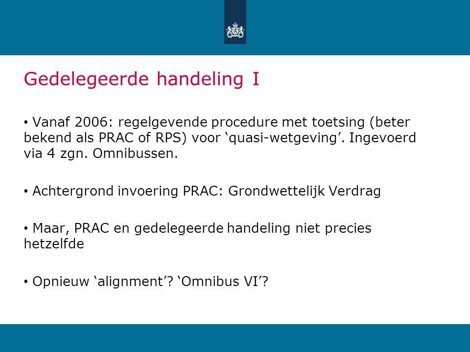 Gedelegeerde handeling I Vanaf 2006: regelgevende procedure met toetsing (beter bekend als PRAC of RPS) voor 'quasi-wetgeving'.