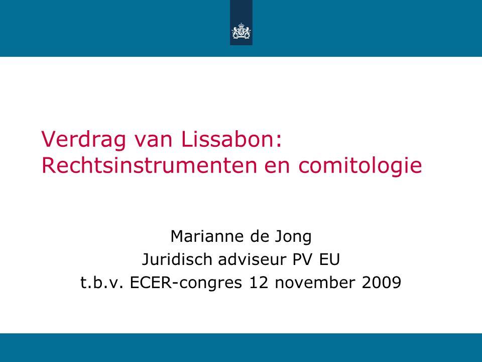 Verdrag van Lissabon: Rechtsinstrumenten en comitologie Marianne de Jong Juridisch adviseur PV EU t.b.v. ECER-congres 12 november 2009