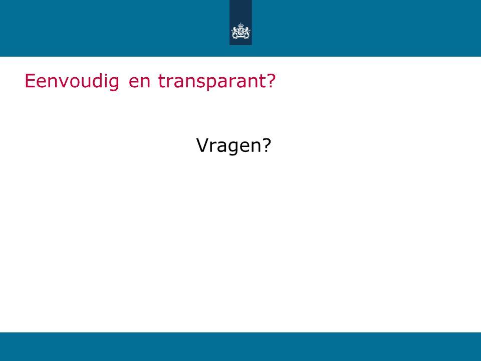 Eenvoudig en transparant? Vragen?