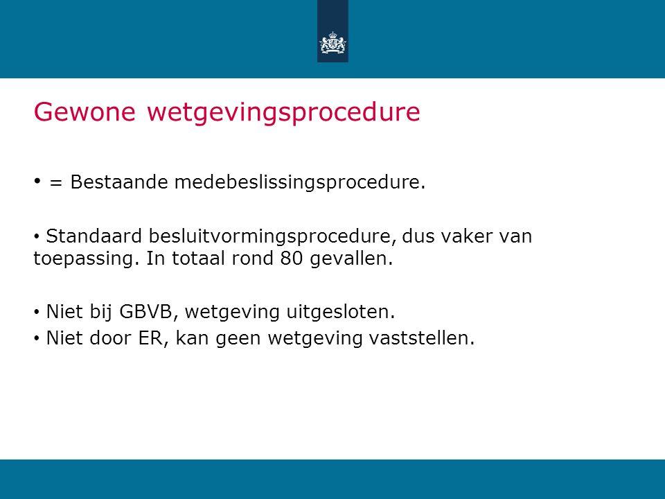 Gewone wetgevingsprocedure = Bestaande medebeslissingsprocedure. Standaard besluitvormingsprocedure, dus vaker van toepassing. In totaal rond 80 geval