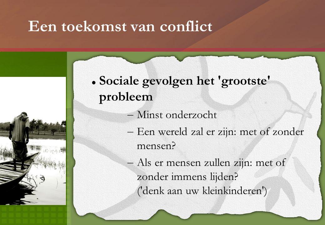 Een toekomst van conflict Sociale gevolgen het grootste probleem – Minst onderzocht – Een wereld zal er zijn: met of zonder mensen.
