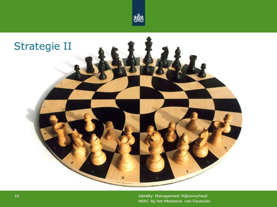 RBAC bij het Ministerie van Financiën Identity Management Rijksoverheid 19 Strategie II