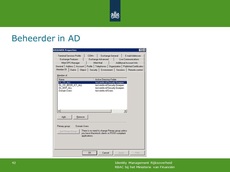 RBAC bij het Ministerie van Financiën Identity Management Rijksoverheid 42 Beheerder in AD