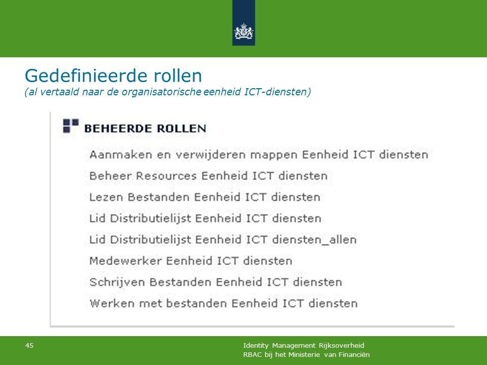 RBAC bij het Ministerie van Financiën Identity Management Rijksoverheid 45 Gedefinieerde rollen (al vertaald naar de organisatorische eenheid ICT-dien