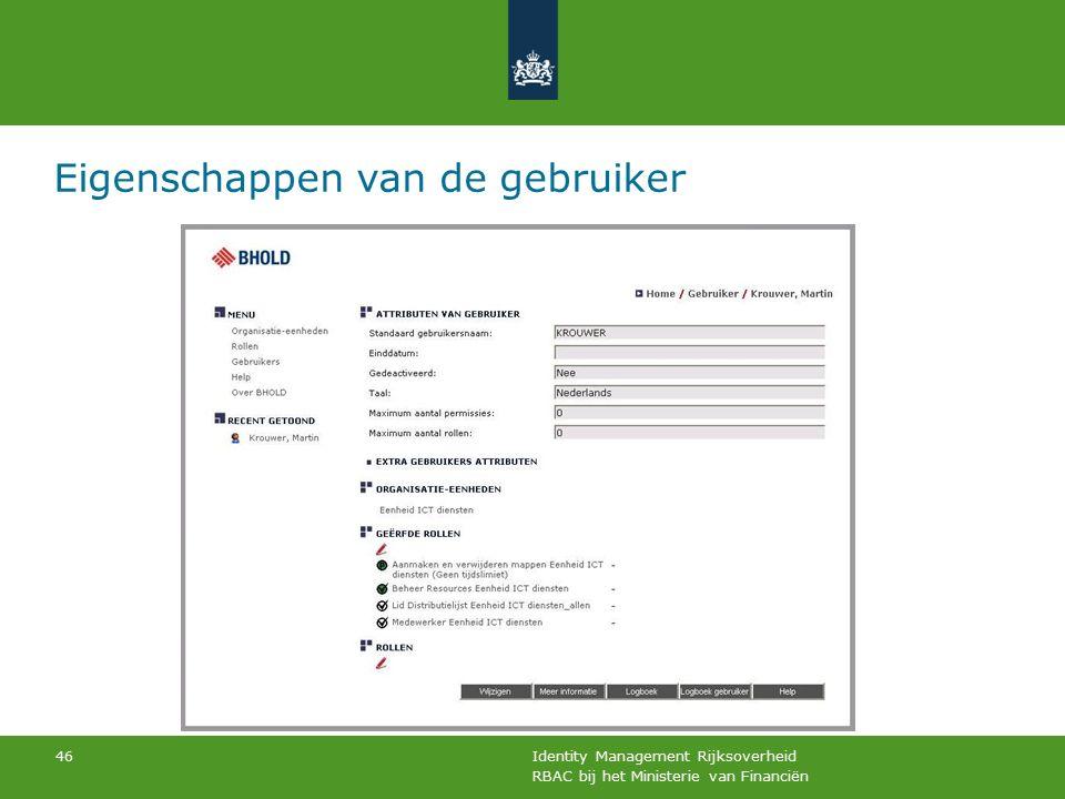 RBAC bij het Ministerie van Financiën Identity Management Rijksoverheid 46 Eigenschappen van de gebruiker