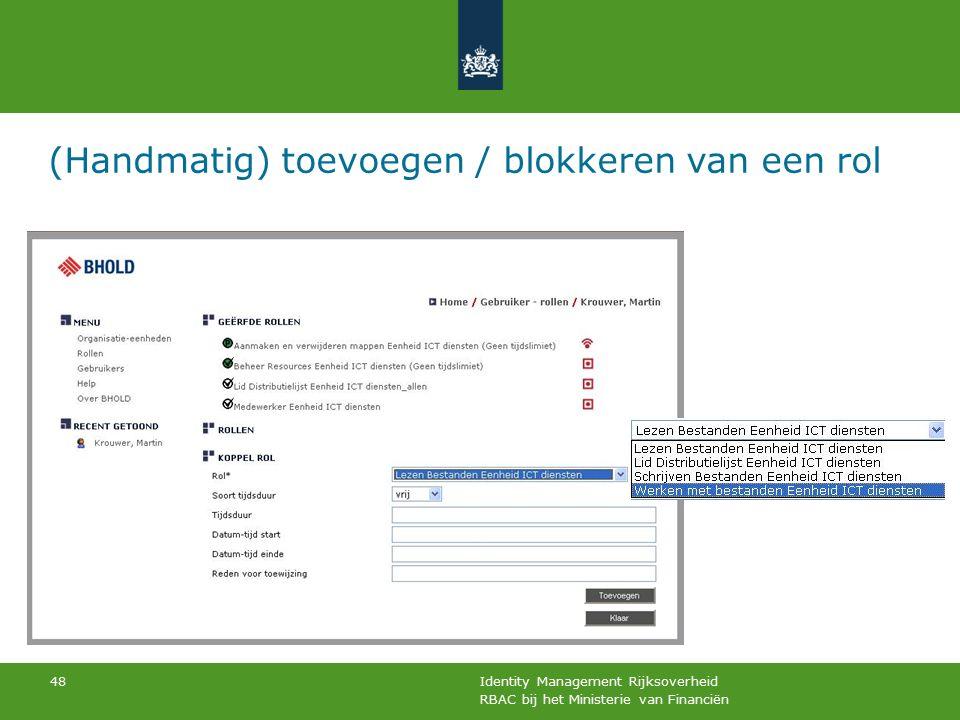 RBAC bij het Ministerie van Financiën Identity Management Rijksoverheid 48 (Handmatig) toevoegen / blokkeren van een rol