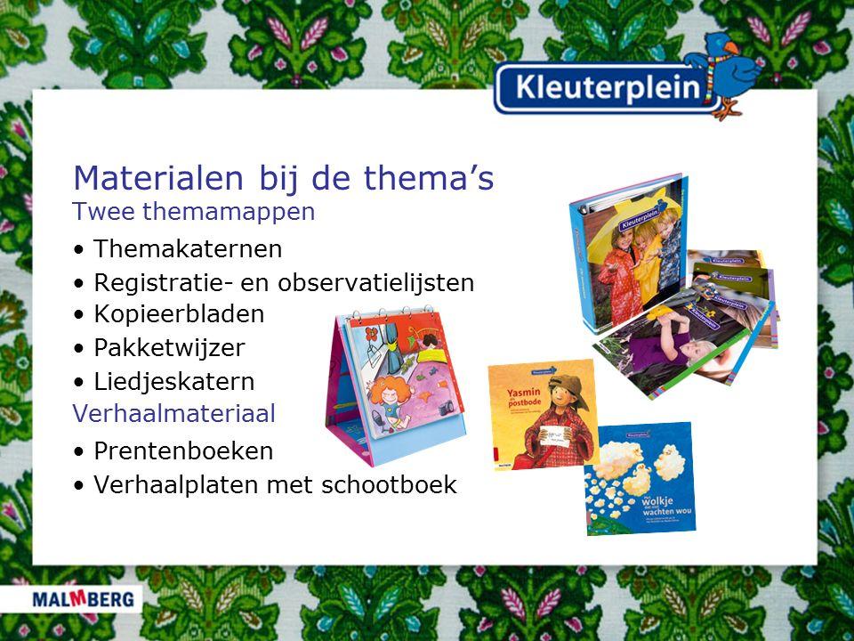 Materialen bij de thema's Twee themamappen Themakaternen Registratie- en observatielijsten Kopieerbladen Pakketwijzer Liedjeskatern Verhaalmateriaal P