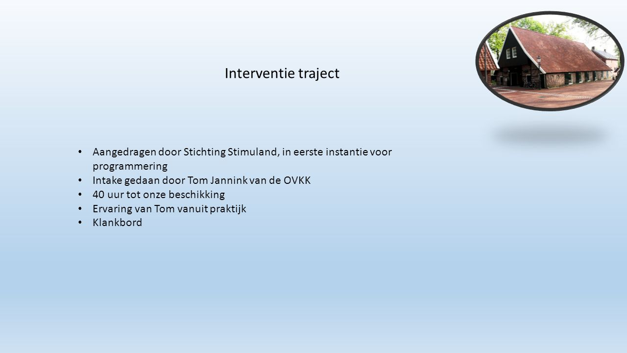 Aangedragen door Stichting Stimuland, in eerste instantie voor programmering Intake gedaan door Tom Jannink van de OVKK 40 uur tot onze beschikking Er