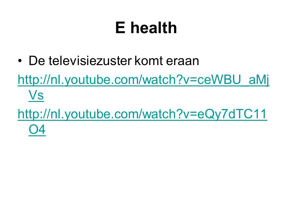 E health De televisiezuster komt eraan http://nl.youtube.com/watch?v=ceWBU_aMj Vs http://nl.youtube.com/watch?v=eQy7dTC11 O4