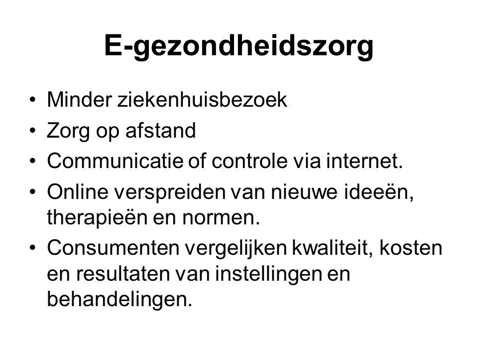E-gezondheidszorg Minder ziekenhuisbezoek Zorg op afstand Communicatie of controle via internet.