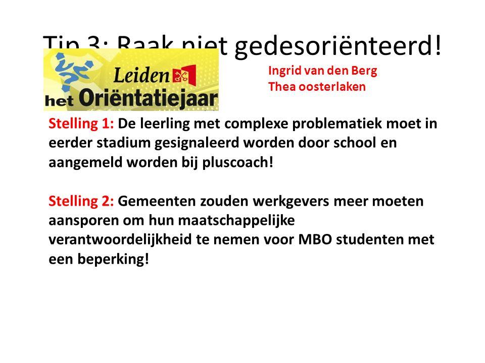Tip 3: Raak niet gedesoriënteerd! Stelling 1: De leerling met complexe problematiek moet in eerder stadium gesignaleerd worden door school en aangemel