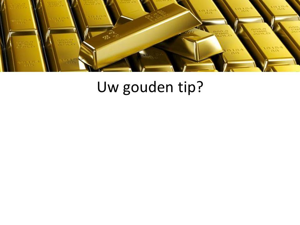 Uw gouden tip?