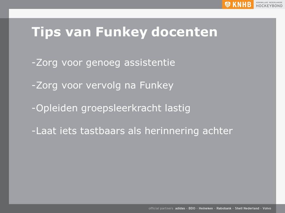 Tips van Funkey docenten -Zorg voor genoeg assistentie -Zorg voor vervolg na Funkey -Opleiden groepsleerkracht lastig -Laat iets tastbaars als herinnering achter