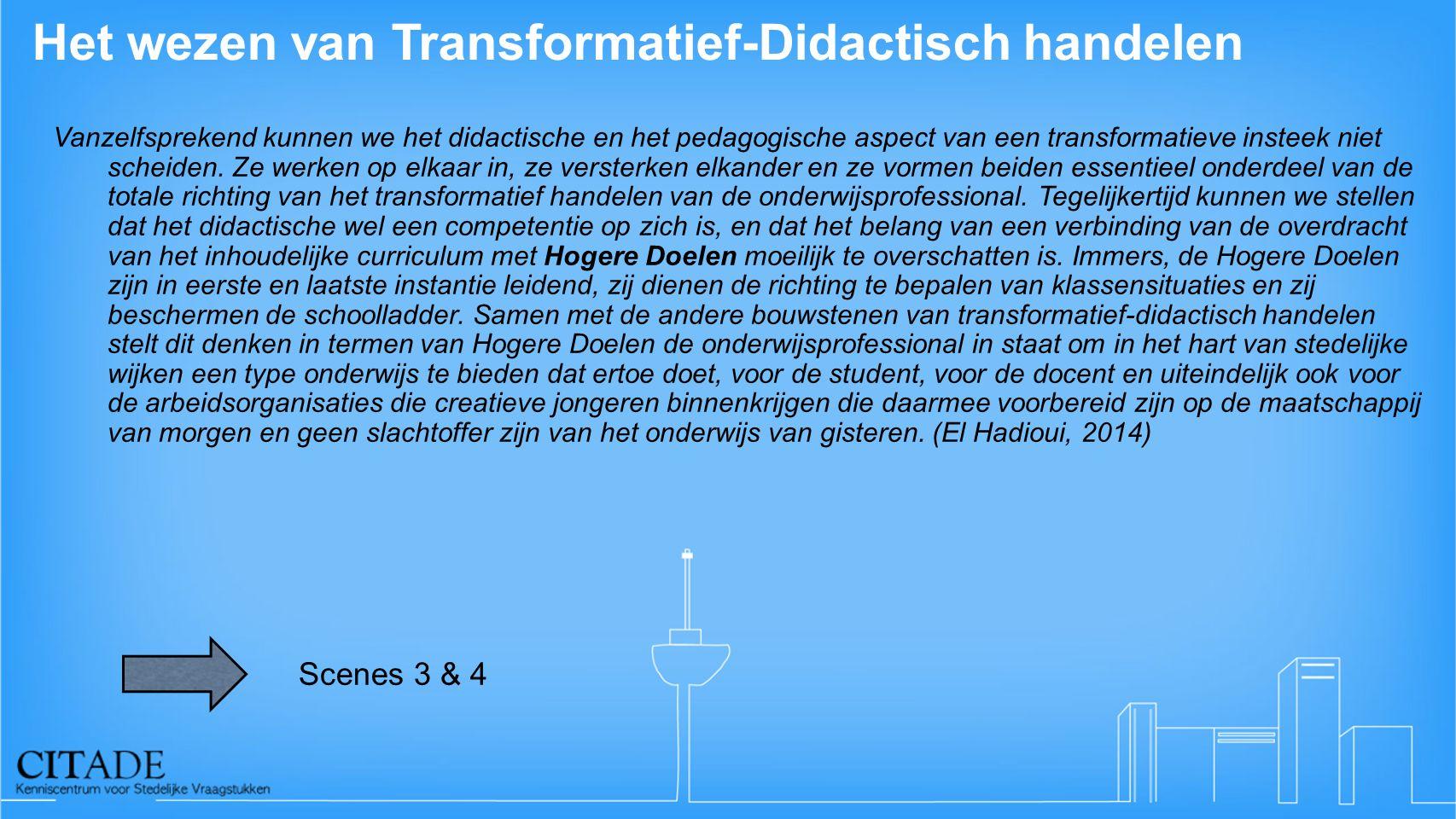 Het wezen van Transformatief-Didactisch handelen Vanzelfsprekend kunnen we het didactische en het pedagogische aspect van een transformatieve insteek niet scheiden.