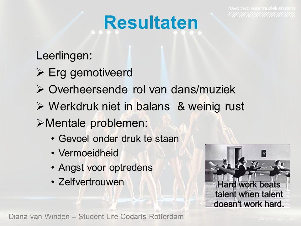 Resultaten Leerlingen:  Erg gemotiveerd  Overheersende rol van dans/muziek  Werkdruk niet in balans & weinig rust  Mentale problemen: Gevoel onder