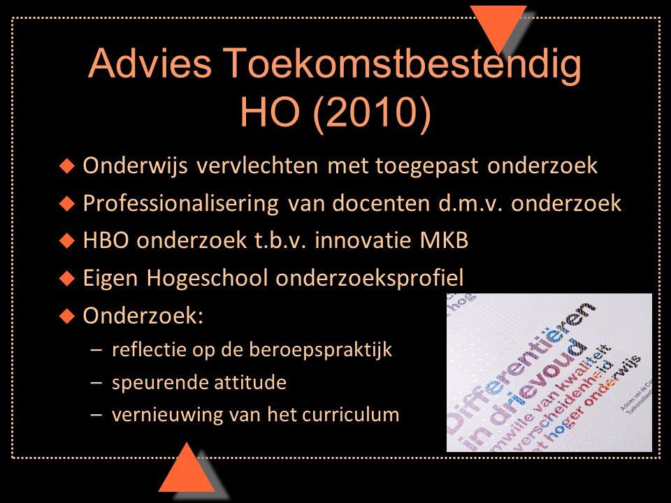 Advies Toekomstbestendig HO (2010) u Onderwijs vervlechten met toegepast onderzoek u Professionalisering van docenten d.m.v.