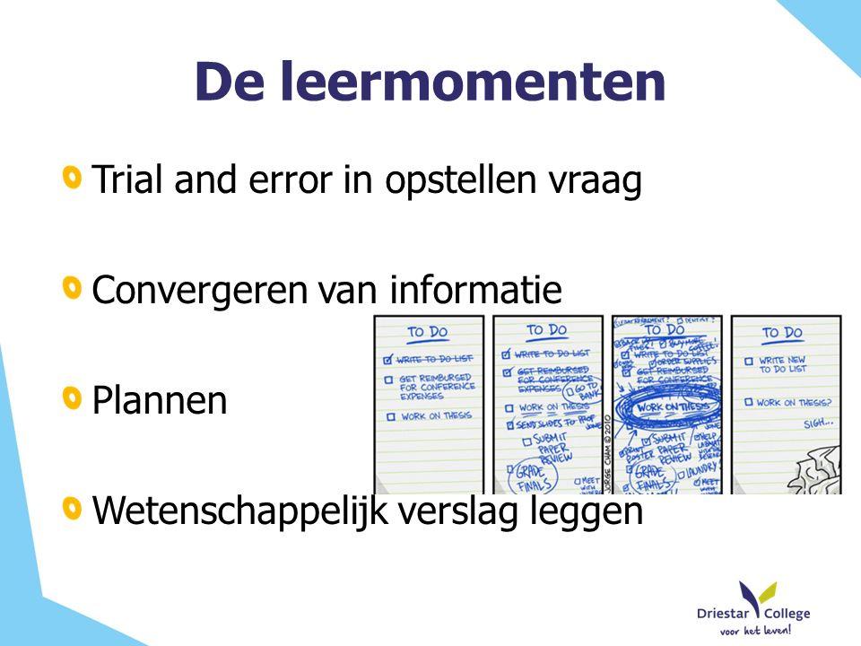 De leermomenten Trial and error in opstellen vraag Convergeren van informatie Plannen Wetenschappelijk verslag leggen