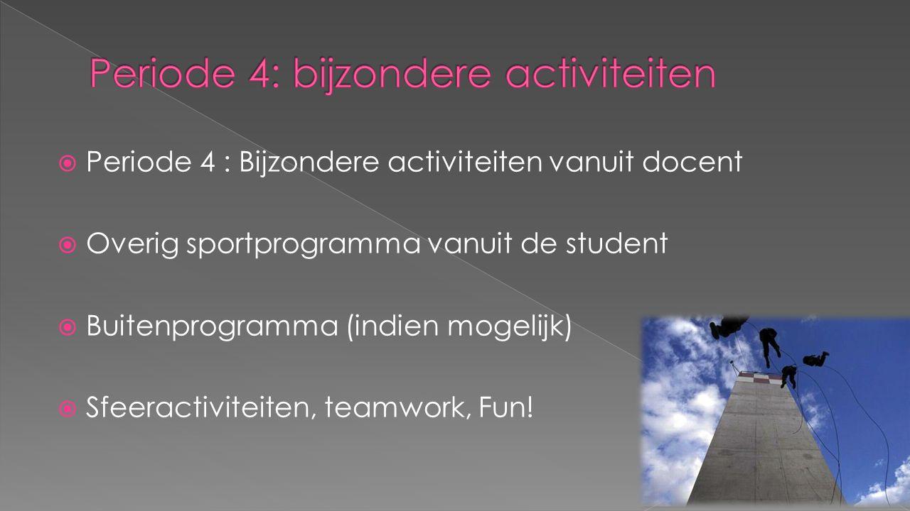  Periode 4 : Bijzondere activiteiten vanuit docent  Overig sportprogramma vanuit de student  Buitenprogramma (indien mogelijk)  Sfeeractiviteiten,