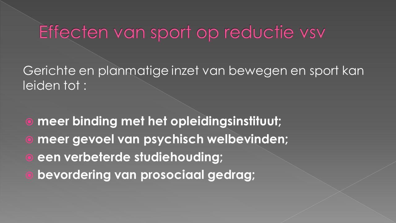 Gerichte en planmatige inzet van bewegen en sport kan leiden tot :  meer binding met het opleidingsinstituut;  meer gevoel van psychisch welbevinden
