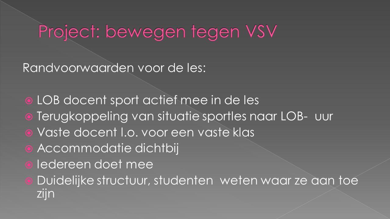 Randvoorwaarden voor de les:  LOB docent sport actief mee in de les  Terugkoppeling van situatie sportles naar LOB- uur  Vaste docent l.o. voor een