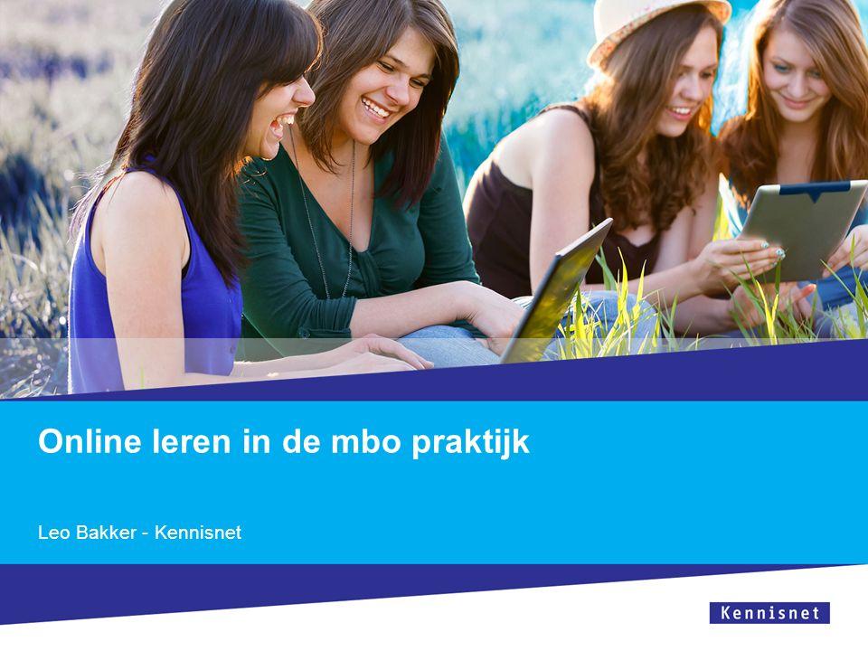 Online leren in de mbo praktijk Leo Bakker - Kennisnet