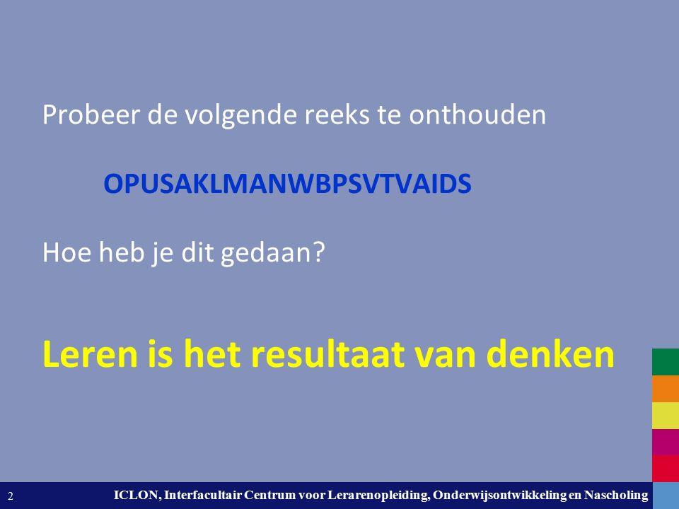 Leiden University. The university to discover. ICLON, Interfacultair Centrum voor Lerarenopleiding, Onderwijsontwikkeling en Nascholing 2 Leren is het