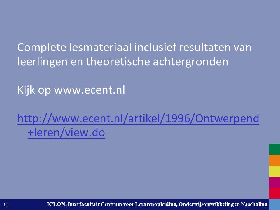 Leiden University. The university to discover. ICLON, Interfacultair Centrum voor Lerarenopleiding, Onderwijsontwikkeling en Nascholing 44 Complete le