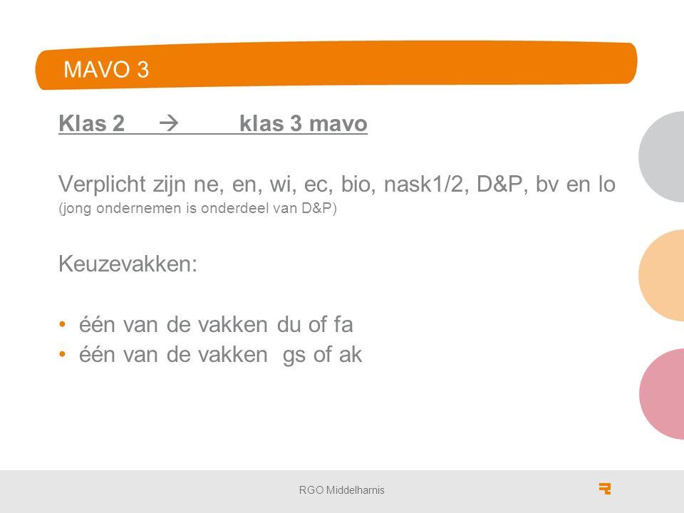 MAVO 3 Klas 2  klas 3 mavo Verplicht zijn ne, en, wi, ec, bio, nask1/2, D&P, bv en lo (jong ondernemen is onderdeel van D&P) Keuzevakken: één van de vakken du of fa één van de vakken gs of ak RGO Middelharnis
