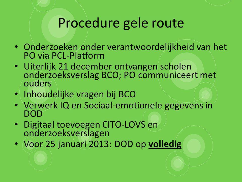 Procedure gele route Onderzoeken onder verantwoordelijkheid van het PO via PCL-Platform Uiterlijk 21 december ontvangen scholen onderzoeksverslag BCO;