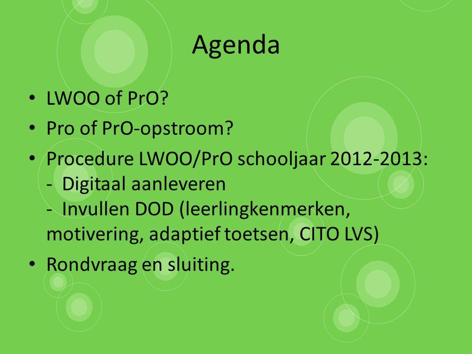 Agenda LWOO of PrO? Pro of PrO-opstroom? Procedure LWOO/PrO schooljaar 2012-2013: - Digitaal aanleveren - Invullen DOD (leerlingkenmerken, motivering,