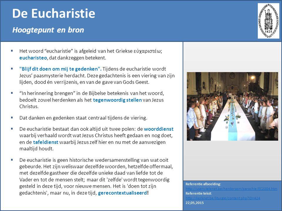 De Eucharistie Hoogtepunt en bron Referentie afbeelding: http://users.telenet.be/herdersem/parochie/EC2004.htm Referentie tekst: http://kerknet.be/lit