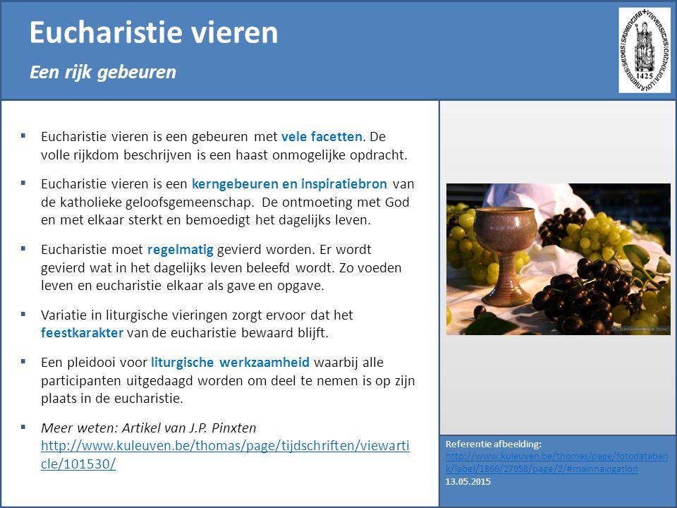 Eucharistie vieren Een rijk gebeuren Referentie afbeelding: http://www.kuleuven.be/thomas/page/fotodataban k/label/1866/27058/page/2/#mainnavigation 1