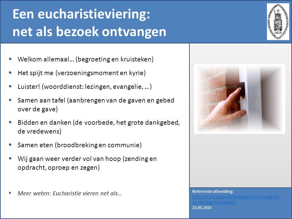 Een eucharistieviering: net als bezoek ontvangen Referentie afbeelding: http://www.parochieheiligegeest.nl/liturgie-en- verdieping/huisbezoek/ 22.05.2