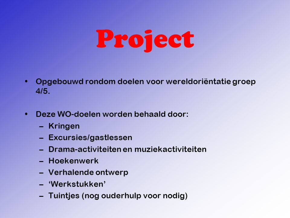 Project Opgebouwd rondom doelen voor wereldoriëntatie groep 4/5. Deze WO-doelen worden behaald door: –Kringen –Excursies/gastlessen –Drama-activiteite