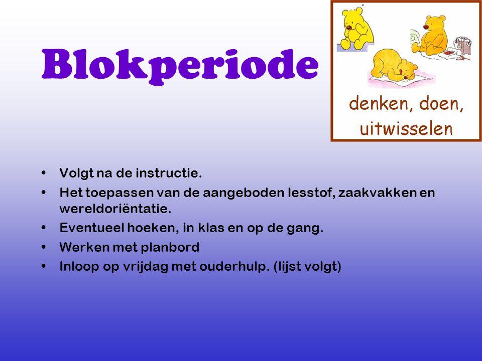 Blokperiode Volgt na de instructie. Het toepassen van de aangeboden lesstof, zaakvakken en wereldoriëntatie. Eventueel hoeken, in klas en op de gang.