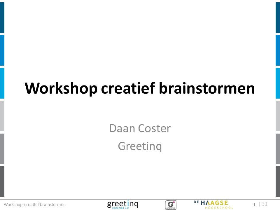 | 31 Doel van de workshop Voorbereiding op projectweek Innovatie / nieuwe dingen verzinnen Drie brainstorm technieken Oefenen van de technieken 2 Workshop creatief brainstormen 2