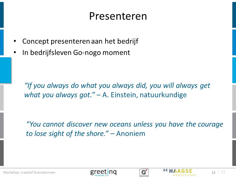 | 31 Concept presenteren aan het bedrijf In bedrijfsleven Go-nogo moment Presenteren If you always do what you always did, you will always get what you always got. – A.