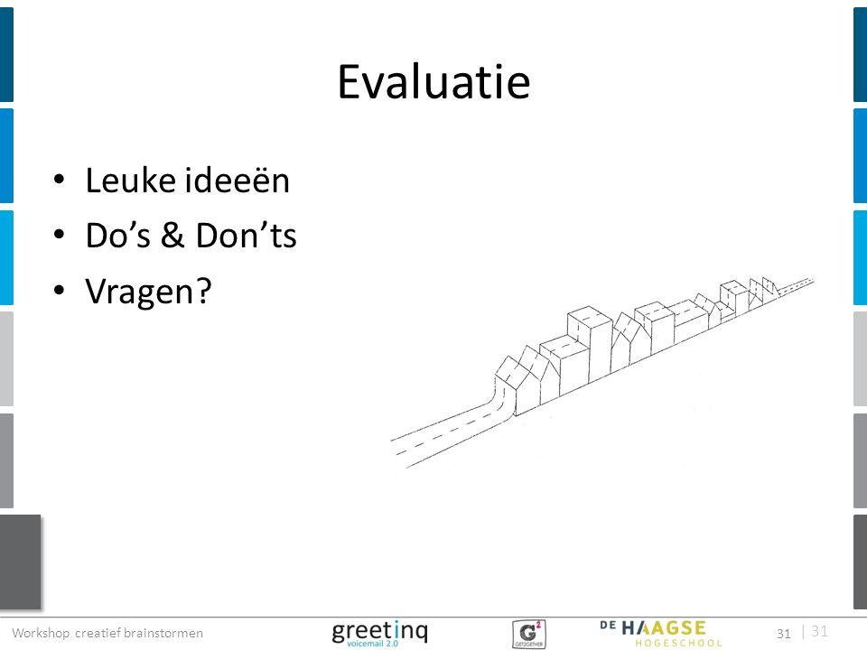 | 31 Evaluatie Leuke ideeën Do's & Don'ts Vragen? Workshop creatief brainstormen 31