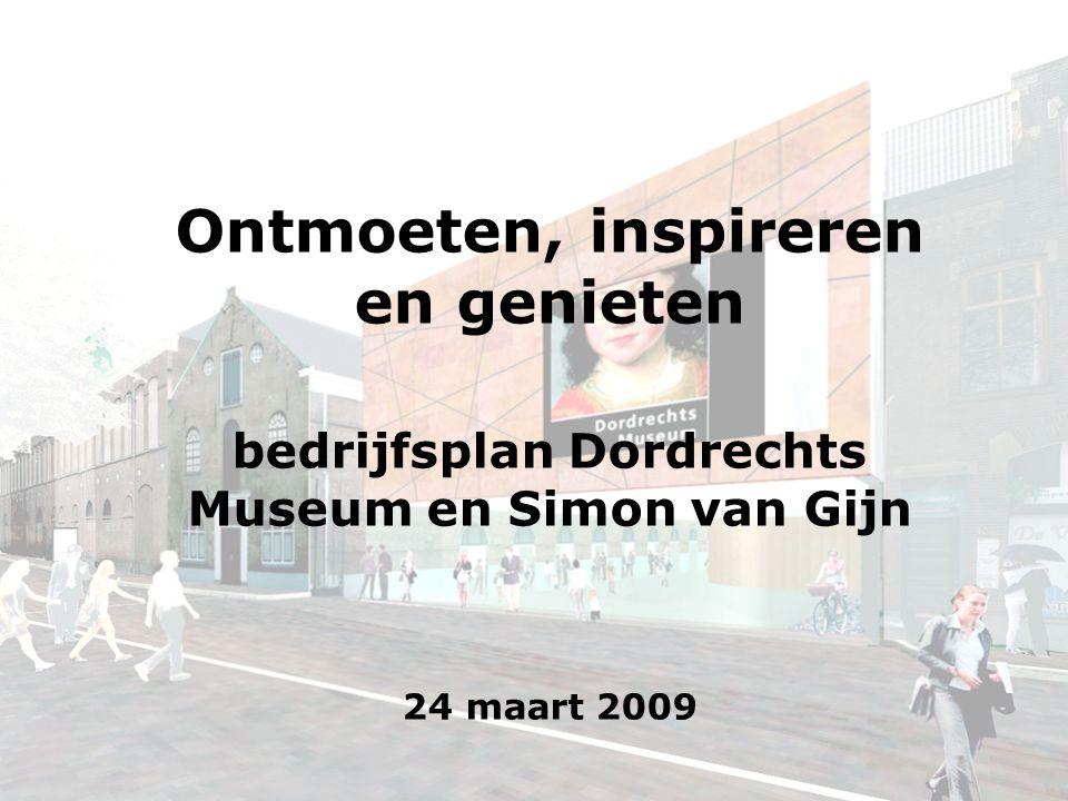 Ontmoeten, inspireren en genieten bedrijfsplan Dordrechts Museum en Simon van Gijn 24 maart 2009