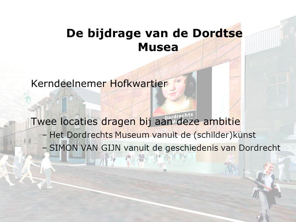 De bijdrage van de Dordtse Musea Kerndeelnemer Hofkwartier Twee locaties dragen bij aan deze ambitie –Het Dordrechts Museum vanuit de (schilder)kunst –SIMON VAN GIJN vanuit de geschiedenis van Dordrecht