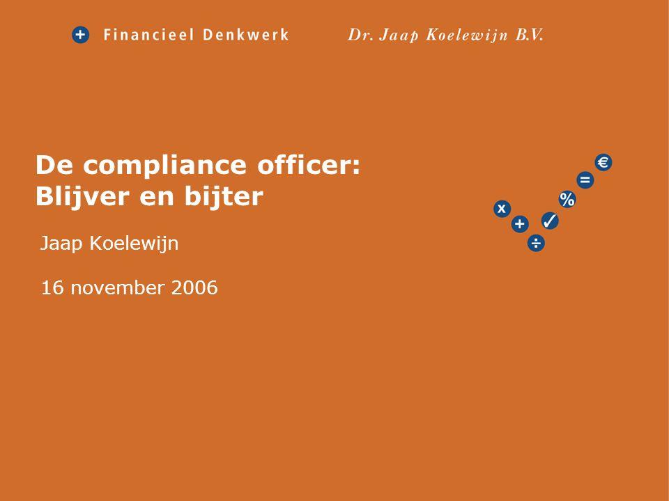 De compliance officer: Blijver en bijter Jaap Koelewijn 16 november 2006
